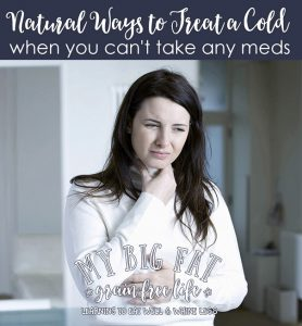 Natural Ways to Treat a Cold When You Can't Take Any Meds