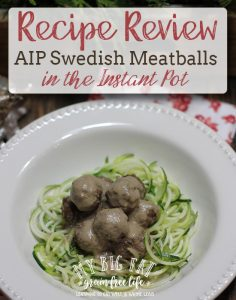 Recipe Review – Swedish Meatballs and Mushroom Gravy from the Paleo AIP Instant Pot Cookbook